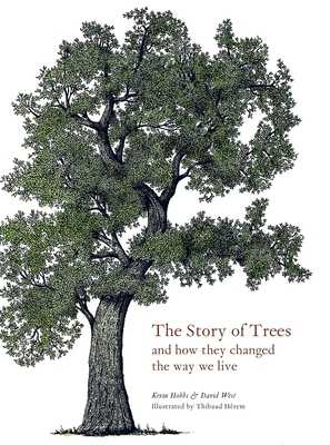 The Story of Trees: And How They Changed the World - Hobbs, Kevin, and West, David