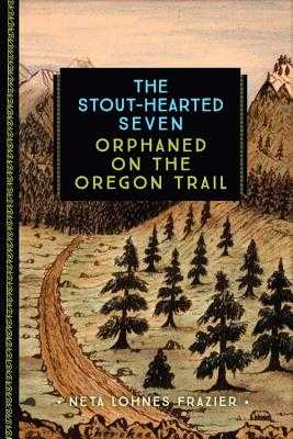 The Stout-Hearted Seven: Orphaned on the Oregon Trail - Lohnes Frazier, Neta