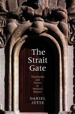 The Strait Gate: Thresholds and Power in Western History - Jutte, Daniel