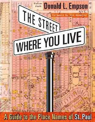 The Street Where You Live: A Guide to the Place Names of St. Paul - Empson, Donald, and Boxmeyer, Don (Foreword by)