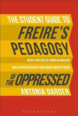 The Student Guide to Freire's 'pedagogy of the Oppressed' - Darder, Antonia