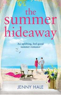 The Summer Hideaway: An uplifting feel good summer romance - Hale, Jenny