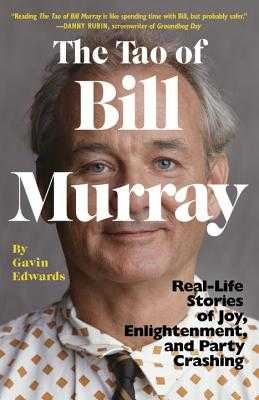 The Tao of Bill Murray: Real-Life Stories of Joy, Enlightenment, and Party Crashing - Edwards, Gavin, and Sikoryak, R
