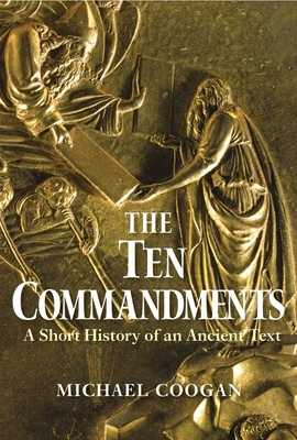 The Ten Commandments: A Short History of an Ancient Text - Coogan, Michael