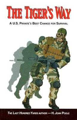 The Tiger's Way: A U.S. Private's Best Chance for Survival - Poole, H John, and Smith, Ray L, Major General (Foreword by)