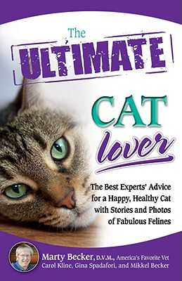 The Ultimate Cat Lover: The Best Experts' Advice for a Happy, Healthy Cat with Stories and Photos of Fabulous Felines - Becker, Marty, D.V.M., D V M, and Spadafori, Gina, and Kline, Carol