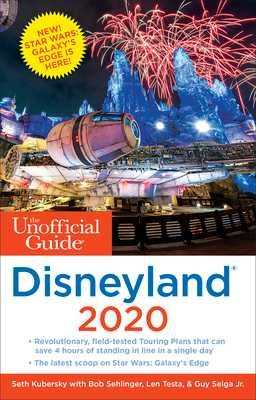 The Unofficial Guide to Disneyland 2020 - Kubersky, Seth, and Sehlinger, Bob, and Testa, Len