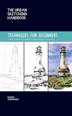 The Urban Sketching Handbook: Techniques for Beginners: How to Build a Practice for Sketching on Location - Shirodkar, Suhita