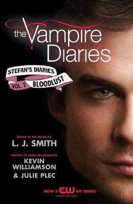 The Vampire Diaries: Stefan's Diaries #2: Bloodlust - Smith, L J, and Kevin Williamson & Julie Plec