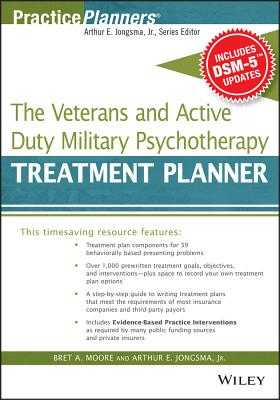 The Veterans and Active Duty Military Psychotherapy Treatment Planner, with Dsm-5 Updates - Moore, Bret A, PsyD, Abpp, and Jongsma, Arthur E, Jr.