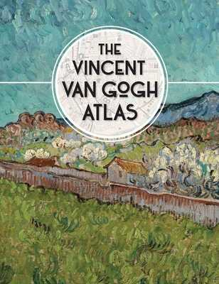 The Vincent van Gogh Atlas - Denekamp, Nienke, and Blerk, Rene van, and Meedendorp, Teio