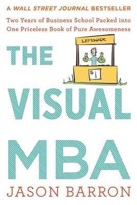 The Visual MBA: Two Years of Business School Packed Into One Priceless Book of Pure Awesomeness - Barron, Jason