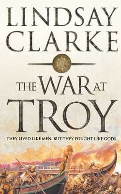 The War at Troy - Clarke, Lindsay