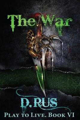 The War (Play to Live: Book #6) - Rus, D