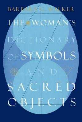 The Woman's Dictionary of Symbols and Sacred Objects - Walker, Barbara G