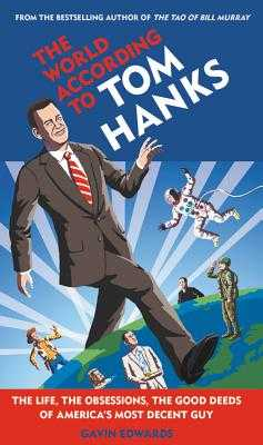 The World According to Tom Hanks: The Life, the Obsessions, the Good Deeds of America's Most Decent Guy - Edwards, Gavin