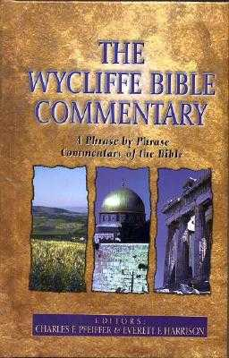 The Wycliffe Bible Commentary - Pfeiffer, Charles (Editor), and Harrison, Everett (Editor)