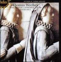 Thomas Weelkes: Anthems - Timothy Byram-Wigfield (organ); Winchester Cathedral Choir (choir, chorus); David Hill (conductor)