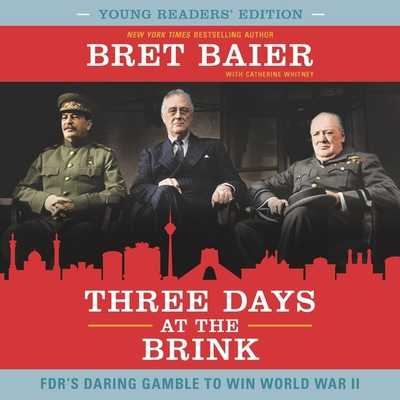 Three Days at the Brink: FDR's Daring Gamble to Win World War II - Baier, Bret (Read by), and Whitney, Catherine (Contributions by), and Campbell, Danny (Read by)