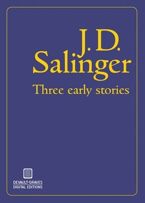Three Early Stories - Salinger, J D