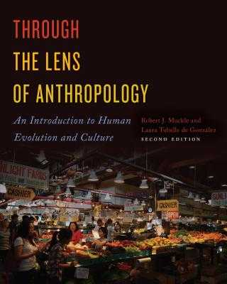 Through the Lens of Anthropology: An Introduction to Human Evolution and Culture - Muckle, Robert, and de Gonz lez, Laura Tubelle