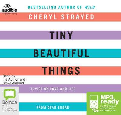 Tiny Beautiful Things: Advice on Love and Life from Dear Sugar - Strayed, Cheryl (Read by), and Almond, Steve (Read by), and Audible Studios (Producer)