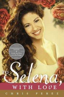 To Selena, with Love: Commemorative Edition - Perez, Chris