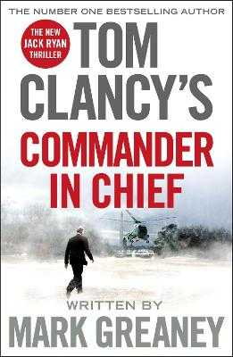 Tom Clancy's Commander-in-Chief: INSPIRATION FOR THE THRILLING AMAZON PRIME SERIES JACK RYAN - Greaney, Mark