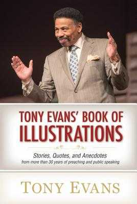 Tony Evans' Book of Illustrations: Stories, Quotes, and Anecdotes from More Than 30 Years of Preaching and Public Speaking - Evans, Tony
