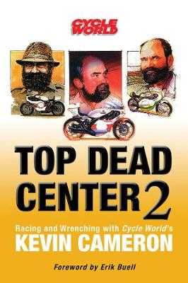 Top Dead Center 2: Racing and Wrenching with Cycle World's Kevin Cameron - Cameron, Kevin, and Buell, Erik (Foreword by)