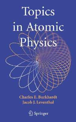 Topics in Atomic Physics - Burkhardt, Charles E, and Leventhal, Jacob J