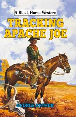 Tracking Apache Joe - Arthur, George