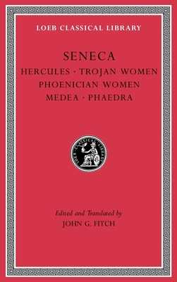 Tragedies, Volume I: Hercules. Trojan Women. Phoenician Women. Medea. Phaedra - Seneca, and Fitch, John G (Translated by)