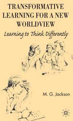 Transformative Learning for a New Worldview: Learning to Think Differently - Jackson, M