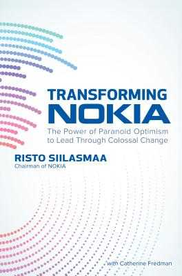 Transforming Nokia: The Power of Paranoid Optimism to Lead Through Colossal Change - Siilasmaa, Risto