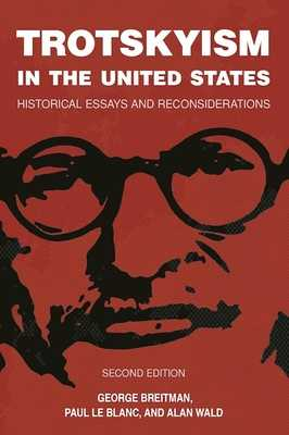 Trotskyism in the United States: Historical Essays and Reconsiderations - Le Blanc, Paul (Editor), and Wald, Alan (Editor), and Breitman, George (Editor)
