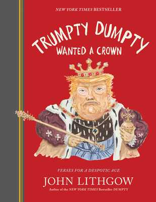 Trumpty Dumpty Wanted a Crown: Verses for a Despotic Age - Lithgow, John
