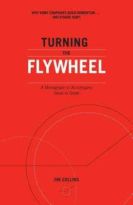 Turning the Flywheel: A Monograph to Accompany Good to Great - Collins, Jim