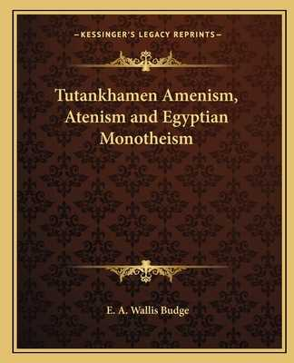 Tutankhamen Amenism, Atenism and Egyptian Monotheism - Budge, E A Wallis, Professor