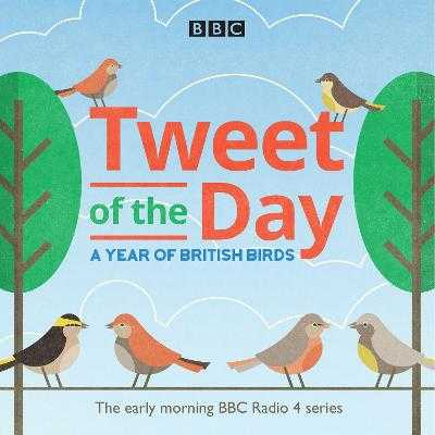Tweet of the Day: A Year of British Birds - Radio, BBC Natural History, and Oddie, Bill (Read by), and Westwood, Brett (Read by)