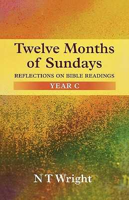 Twelve Months of Sundays Year C: Reflections On Bible Readings - Wright, Tom