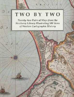 Two by Two: Twenty-Two Pairs of Maps from the Newberry Library Illustrating 500 Years of Western Cartographic History - Akerman, James R, and Karrow, Robert W, and Buisseret, David