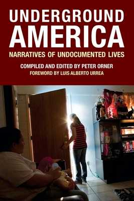Underground America: Narratives of Undocumented Lives - Orner, Peter (Editor), and Urrea, Luis Alberto (Foreword by)