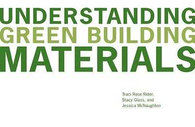 Understanding Green Building Materials - Rider, Traci Rose, and Glass, Stacy, and McNaughton, Jessica