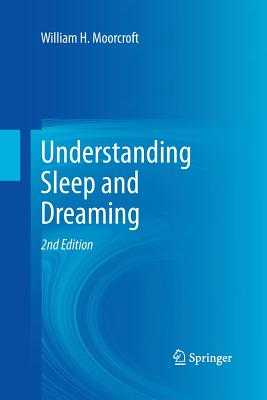 Understanding Sleep and Dreaming - Moorcroft, William H.