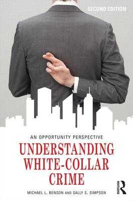 Understanding White-Collar Crime: An Opportunity Perspective - Benson, Michael L., and Simpson, Sally S.