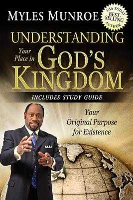 Understanding Your Place in God's Kingdom: Your Original Purpose for Existence - Munroe, Myles
