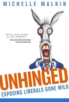 Unhinged: Exposing Liberals Gone Wild - Malkin, Michelle