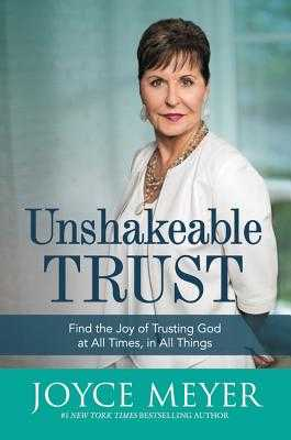 Unshakeable Trust: Find the Joy of Trusting God at All Times, in All Things - Meyer, Joyce