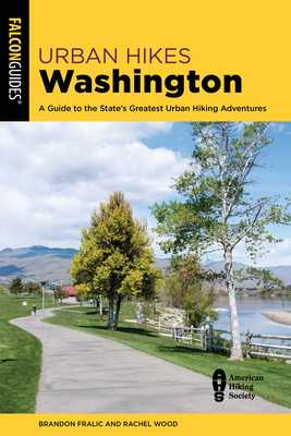 Urban Hikes Washington: A Guide to the State's Greatest Urban Hiking Adventures - Fralic, Brandon, and Wood, Rachel